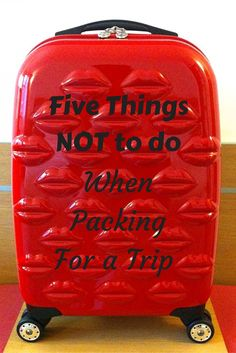 Five Things Not To Do When Packing for a Trip