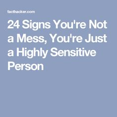 24 Signs You're Not a Mess, You're Just a Highly Sensitive Person