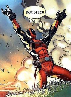 "Run out of an explosion, first thing u do is drop to ur knees and yell to the sky, ""BOOBIES!!!"" Ahhh....only Deadpool :-P"