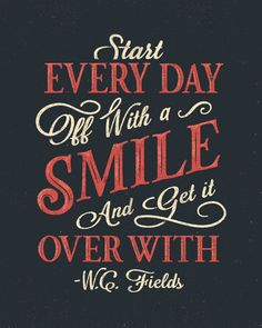 """Start every day off with a smile and get it over with."" -W.C. Fields Quote Poster by Drew Ellis for NJI Media"