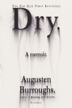 Dry- Augusten Burroughs  This is the follow-up to Running with Scissors. This follows his adult life (where Running with Scissors left off). Though it is a good book, and a good read, it didn't live up to Running with Scissors. The amusement is still there though!