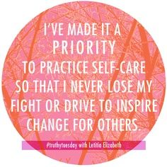 """""""I've made it a priority to practice self-care so that I never lose my fight or drive to inspire change for others"""""""