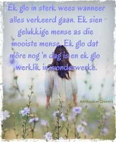 Ek glo in sterk wees All Quotes, Cute Quotes, Motivational Quotes, Inspirational Quotes, Positive Thoughts, Positive Quotes, Afrikaanse Quotes, Special Words, Gods Promises