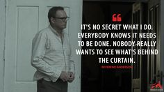 #ReverendAnderson: It's no secret what I do. Everybody knows it needs to be done. Nobody really wants to see what's behind the curtain.  More on: http://www.magicalquote.com/series/outcast/ #outcast #outcastquotes