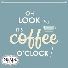 Oh look, it's coffee o'clock! Come down to Meade Cafe for one of our delectable cups of legendary coffee. #coffee #meadecafe