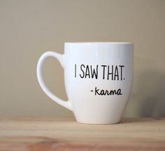 i saw that mug, karma mug, funny karma, inspirational mug, funny coffee mug, funny mug, statement mug, handwritten mug,stocking stuffer by simplymadegreetings on Etsy https://www.etsy.com/listing/212266465/i-saw-that-mug-karma-mug-funny-karma