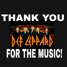 Def Leppard...Thank you for the music!
