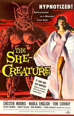 """The She Creature science-fiction film poster, 1956.  The taglines read: """"Hypnotized!  Reincarnated as a Monster from Hell!  It can and did happen ... based on authentic facts you've been reading about!""""  Dude, if I had a nickel for every authentic fact *I've* read about hypnosis and reincarnation ... I'd have like, one nickel. :p"""