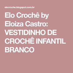 Elo Crochê by Eloiza Castro: VESTIDINHO DE CROCHÊ INFANTIL BRANCO