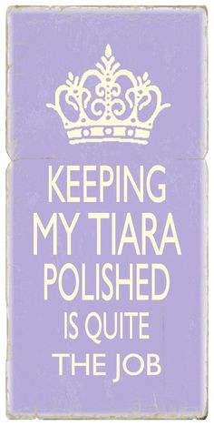 Keeping my tiara polished is quite the job.