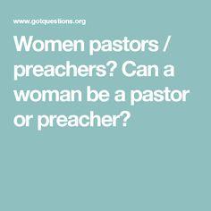 Women pastors / preachers? Can a woman be a pastor or preacher?