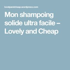 Mon shampoing solide ultra facile – Lovely and Cheap