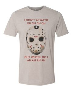 #halloween tshirt friday the 13th. I don't always ch ch ch ch but when i do i ah ah ah ah funny tee