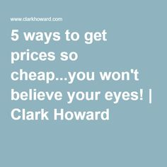 5 ways to get prices so cheap...you won't believe your eyes! | Clark Howard
