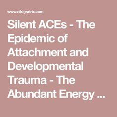 Silent ACEs: The Epidemic of Attachment and Developmental Trauma - The Abundant Energy Expert Mental Issues, Air Pollution, Social Work, Physical Activities, Trauma, Detox, Alcohol, Healthy, Archive