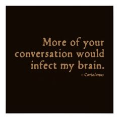 More of your conversation would infect my brain. Shakespeare insults