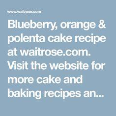 Blueberry, orange & polenta cake recipe at waitrose.com. Visit the website for more cake and baking recipes and ideas.