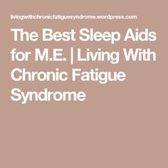 The Best Sleep Aids for M.E. | Living With Chronic Fatigue Syndrome