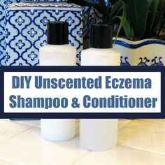 Make Your Own Fragrance Free Eczema Shampoo and Conditioner DIY