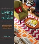 Living in a Nutshell: Posh and Portable Decorating Ideas for Small Spaces by Janet Lee