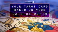 Your Personal Tarot Card based on your date of Birth. Find out what it means for you!