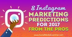 Wondering how marketing on Instagram will change in 2017? To get a feel for what's next, we reached out to social media pros to get their thoughts.