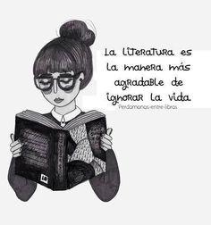 """""""La literatura es la manera más agradable de ignorar la vida"""""""
