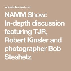 NAMM Show: In-depth discussion featuring TJR, Robert Kinsler and photographer Bob Steshetz