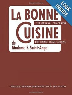 La Bonne Cuisine de Madame E. Saint-Ange: The Original Companion for French Home Cooking: Madame Evelyn Saint-Ange, Paul Aratow: 9781580086059: Amazon.com: Books