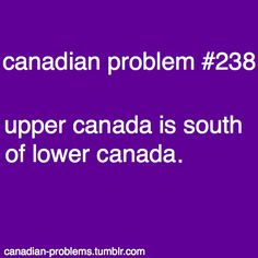 Canadian Problem upper Canada is south of lower Canada? Canadian Memes, Canadian Things, I Am Canadian, Canadian Girls, Canadian History, Canadian Humour, Canada Funny, Canada Eh, Canadian Stereotypes