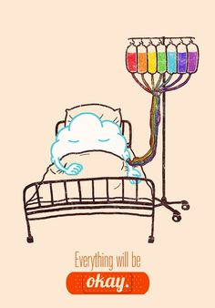 I think this speaks for it's self. Stay strong guys.  this is so beautiful next time I'm laying in a hospital bed I want to be hooked up to an IV of rainbow colors. Lol