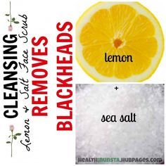Lemon and sea salt to exfoliate and dissolve blackheads on nose, cheeks and other areas. Blackhead remedies