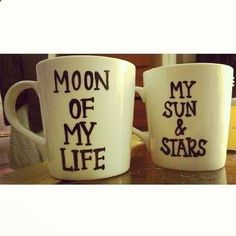 My sun & Stars Moon of my life.    You make couple mugs for your own.