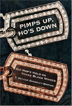 Pimps Up, Ho's Down: Hip Hop's Hold on Young Black Women by T. Denean Denean Sharpley-Whiting