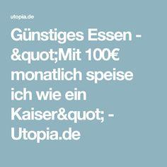 """Günstiges Essen - """"Mit 100€ monatlich speise ich wie ein Kaiser"""" - Utopia.de"""