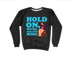 Drake Sweatshirt | Hold On, We're Rolling Home | Funny Wheelchair Jimmy Degrassi Sweater