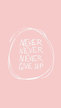 Wallpaper Iphone Quotes Motivation Never Give Up Ideas For 2019 Quotes To Live By, Me Quotes, Motivational Quotes, Inspirational Quotes, Never Give Up Quotes, Pink Quotes, Calm Quotes, Sport Quotes, Bride Quotes