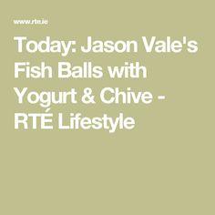 Today: Jason Vale's Fish Balls with Yogurt & Chive - RTÉ Lifestyle