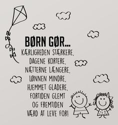 Børn gør... Wallsticker Best Quotes, Love Quotes, Wise Men Say, Baby Barn, Boxing Quotes, Ring True, Cooperative Learning, Magic Words, Messages