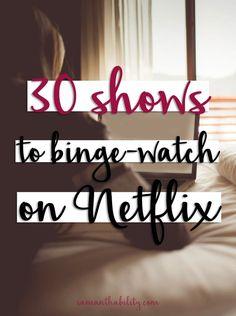 30 Shows to Binge-Watch on Netflix | Samanthability | Bloglovin'