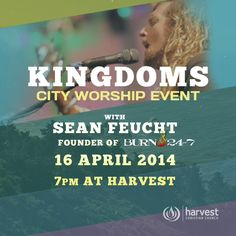 You're invited to a CITY WORSHIP EVENT with Guest Musician SEAN FEUCHT founder of the Burn 24/7 Movement. On Wednesday, 16 April 7PM at Harvest