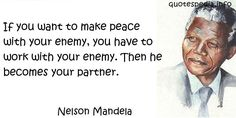 http://www.quotespedia.info/quotes-about-work-if-you-want-to-make-peace-with-your-enemy-a-5595.html