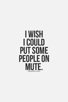 I wish I could put some people on mute.