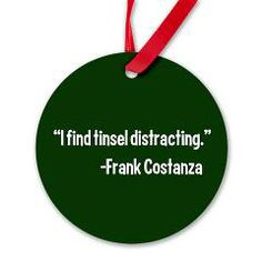 I find tinsel distracting. Perfect Festivus ornament for a Seinfeld themed Christmas tree. http://www.cafepress.com/epiclove.1015750549 #seinfeld