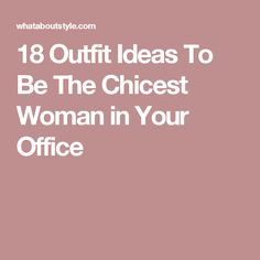 18 Outfit Ideas To Be The Chicest Woman in Your Office