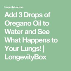 Add 3 Drops of Oregano Oil to Water and See What Happens to Your Lungs! | LongevityBox