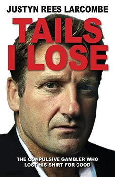 "Read ""Tails I Lose The Compulsive Gambler Who Lost His Shirt For Good"" by Justyn Rees Larcombe available from Rakuten Kobo. Justyn Rees Larcombe had everything. Successful in the world of re-insurance, he was being fast tracked for further prom. Play Casino Games, Online Poker, Losing Everything, Book Format, News Magazines, Nonfiction Books, Losing Me, Free Ebooks, Reading Online"