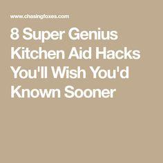 8 Super Genius Kitchen Aid Hacks You'll Wish You'd Known Sooner