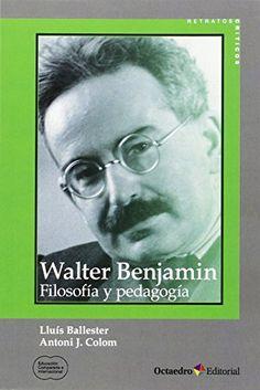 Walter Benjamin : filosofía y pedagogía / Antoni J. Colom, Lluís Ballester. Octaedro, 2015