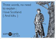 Three words, no need to explain : I love Scotland. ( And kilts. )   Outlander Ecard